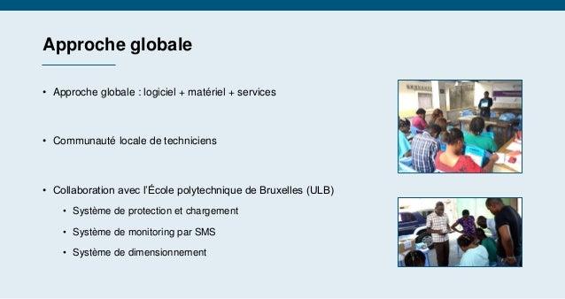 Approche globale • Approche globale : logiciel + matériel + services • Communauté locale de techniciens • Collaboration av...