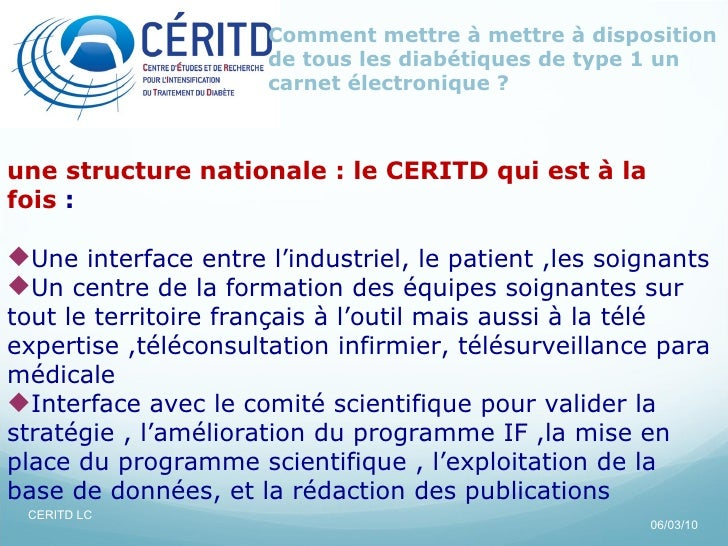 06/03/10 Comment mettre à mettre à disposition de tous les diabétiques de type 1 un carnet électronique ? CERITD LC <ul><l...