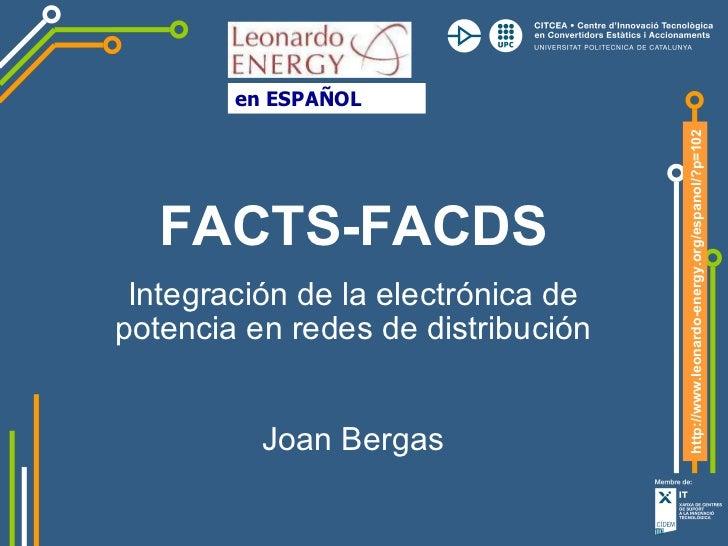 FACTS-FACDS Integración de la electrónica de potencia en redes de distribución Joan Bergas en ESPAÑOL