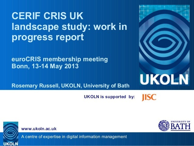 A centre of expertise in digital information managementwww.ukoln.ac.ukUKOLN is supported by:CERIF CRIS UKlandscape study: ...
