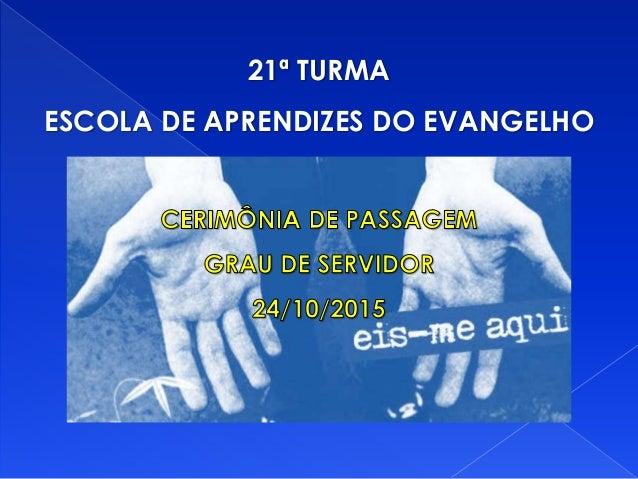 21ª TURMA ESCOLA DE APRENDIZES DO EVANGELHO