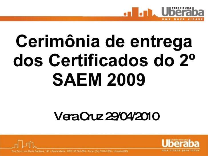 Cerimônia de entrega dos Certificados do 2º SAEM 2009   Vera Cruz 29/04/2010