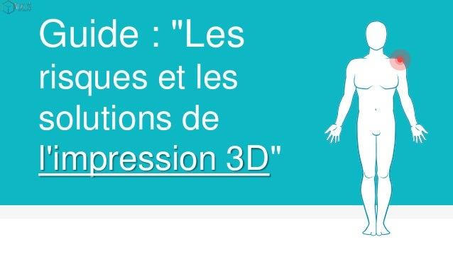 """Guide : """"Les risques et les solutions de l'impression 3D"""""""