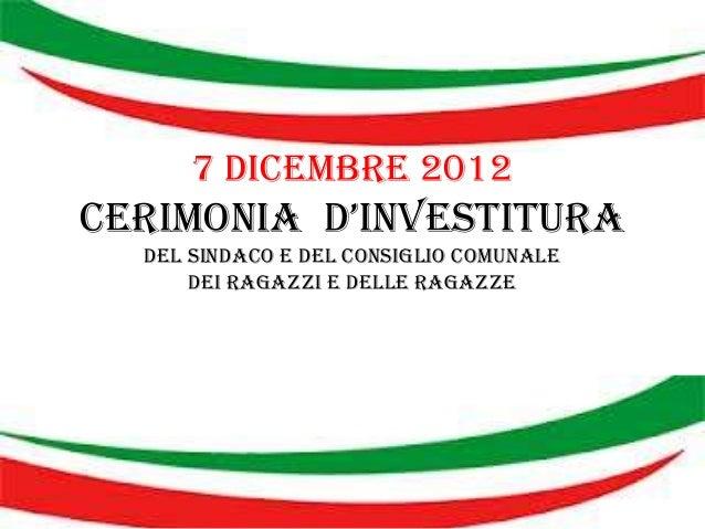 7 dicembre 2012Cerimonia d'investitura  del sindaco e del Consiglio comunale      dei ragazzi e delle ragazze