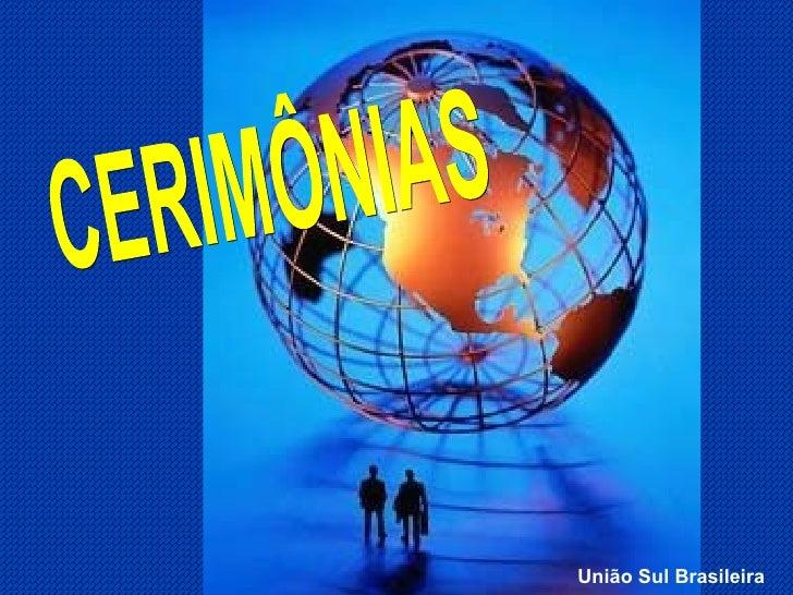 CERIMÔNIAS União Sul Brasileira