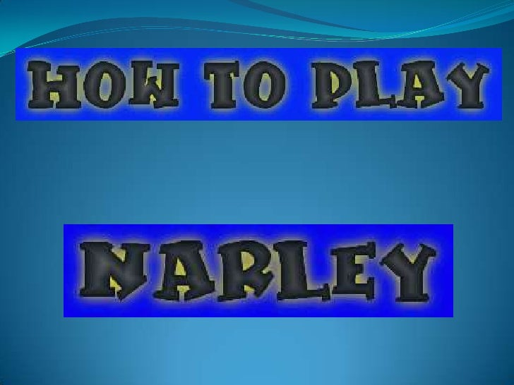 Narley is an outdoor game that involves two teams of fifteen. It is a modified version of baseball.