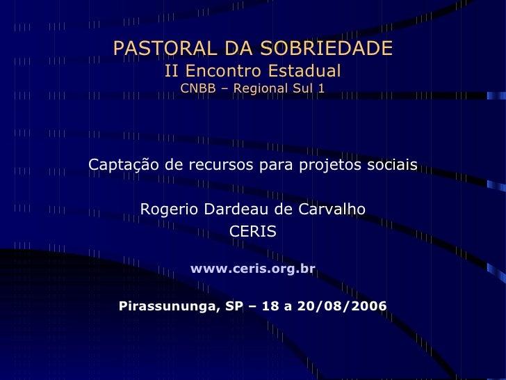 PASTORAL DA SOBRIEDADE II Encontro Estadual CNBB – Regional Sul 1 <ul><li>Captação de recursos para projetos sociais </li>...