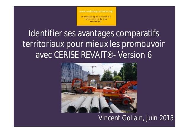 Identifier ses avantages comparatifs territoriaux pour mieux les promouvoir avec CERISE REVAIT® - Version 6 Vincent Gollai...