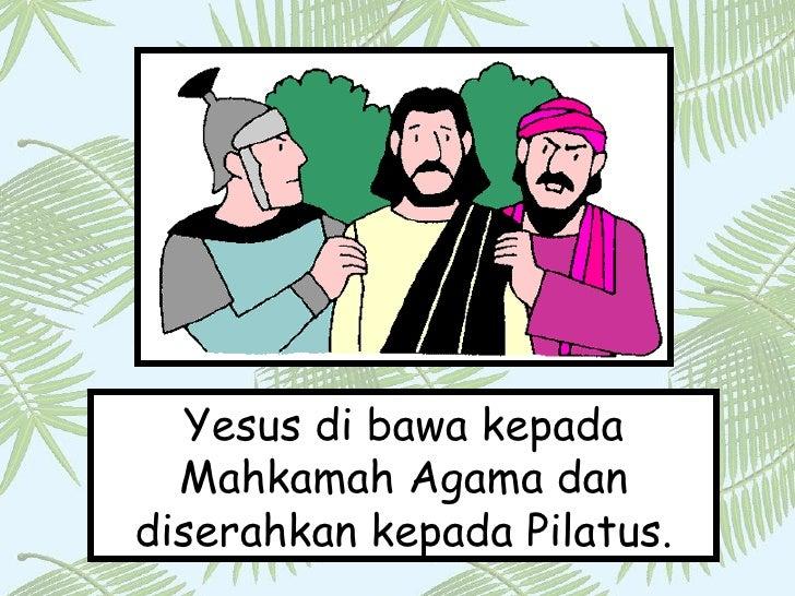 Yesus di bawa kepada Mahkamah Agama dan diserahkan kepada Pilatus.
