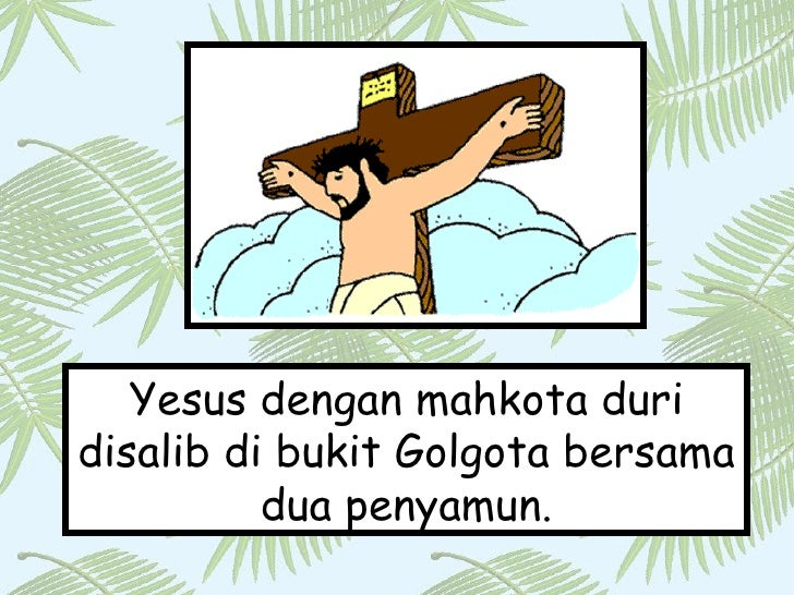 Yesus dengan mahkota duri disalib di bukit Golgota bersama dua penyamun.