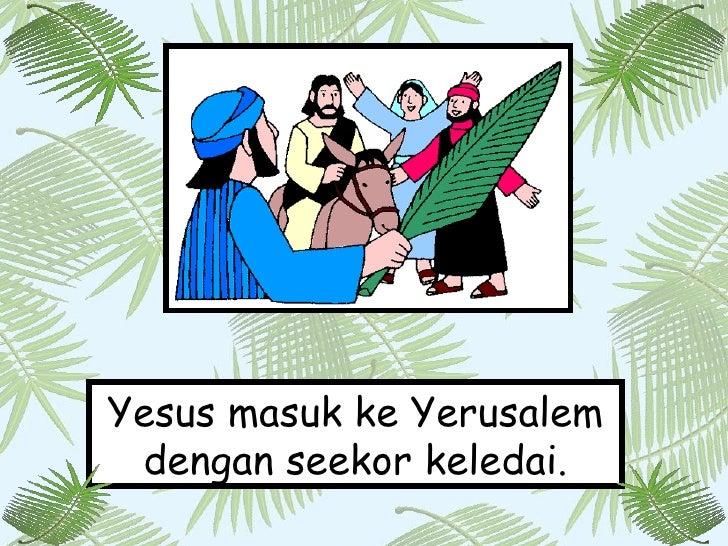Yesus masuk ke Yerusalem dengan seekor keledai.