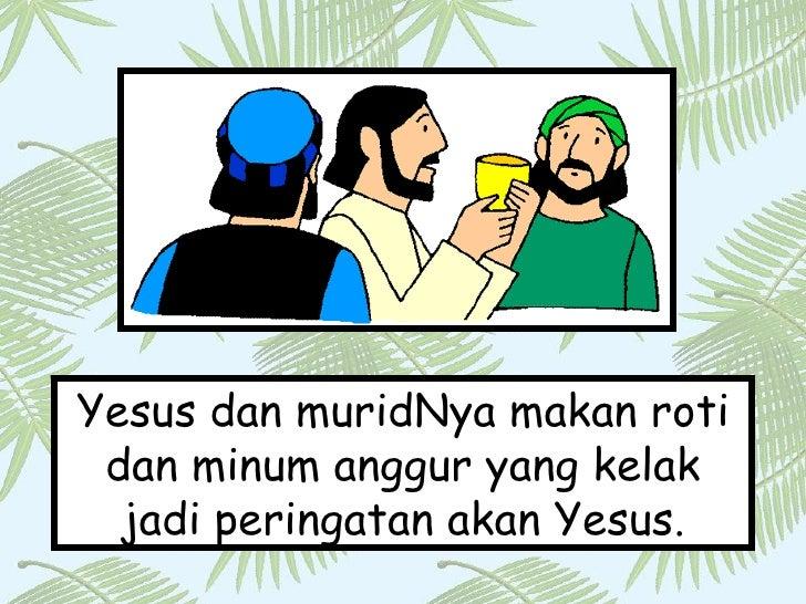 Yesus dan muridNya makan roti dan minum anggur yang kelak jadi peringatan akan Yesus.