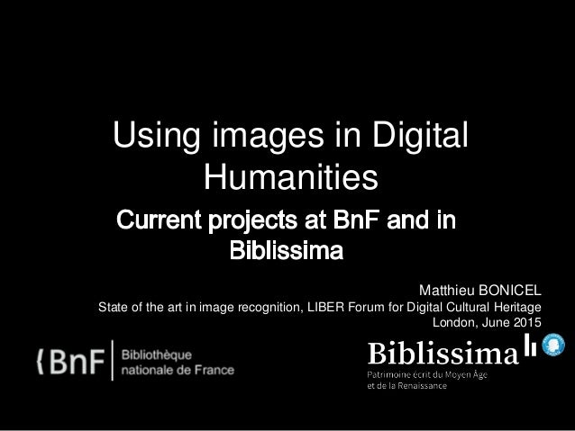 Using images in Digital Humanities Matthieu BONICEL State of the art in image recognition, LIBER Forum for Digital Cultura...