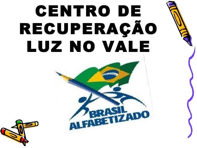 CENTRO DE RECUPERAÇÃO LUZ NO VALE