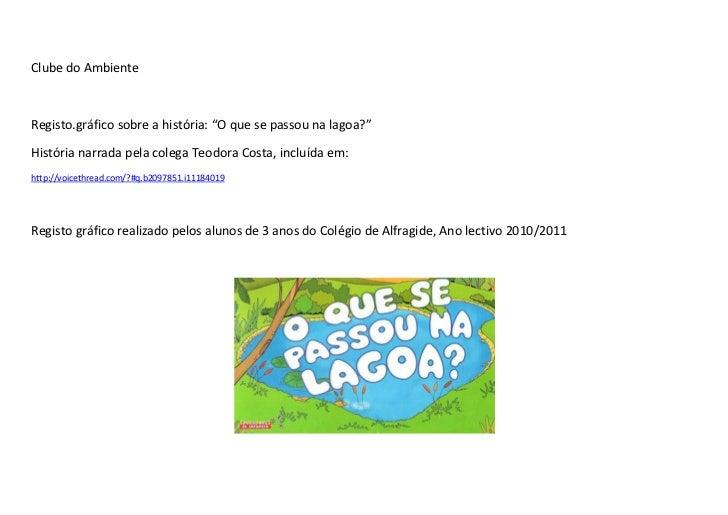 """Clube do AmbienteRegisto.gráfico sobre a história: """"O que se passou na lagoa?""""História narrada pela colega Teodora Costa, ..."""