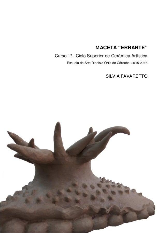 "MACETA ""ERRANTE"" Curso 1º - Ciclo Superior de Cerámica Artística Escuela de Arte Dionisio Ortiz de Córdoba. 2015-2016 SILV..."