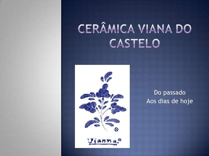 Cerâmica Viana do Castelo Do passado Aos dias de hoje