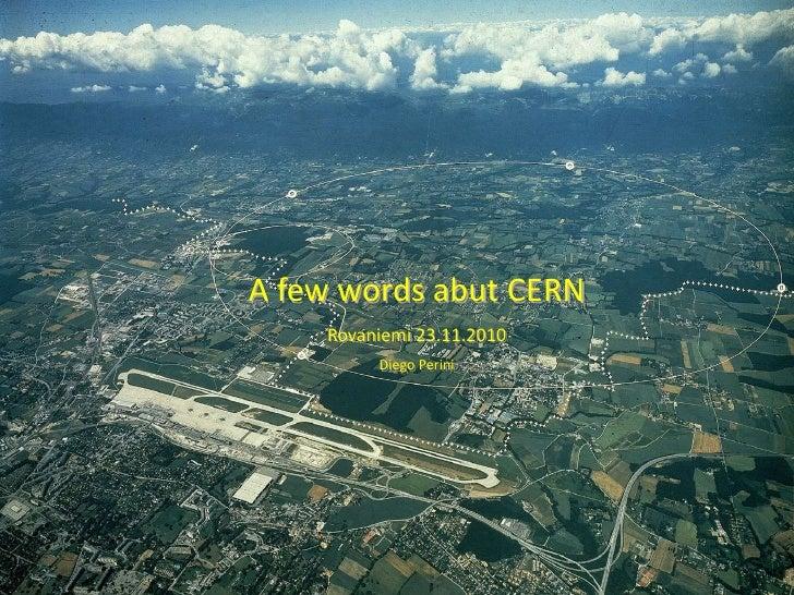<br />A few words abut CERN<br />Rovaniemi23.11.2010<br />Diego Perini<br />