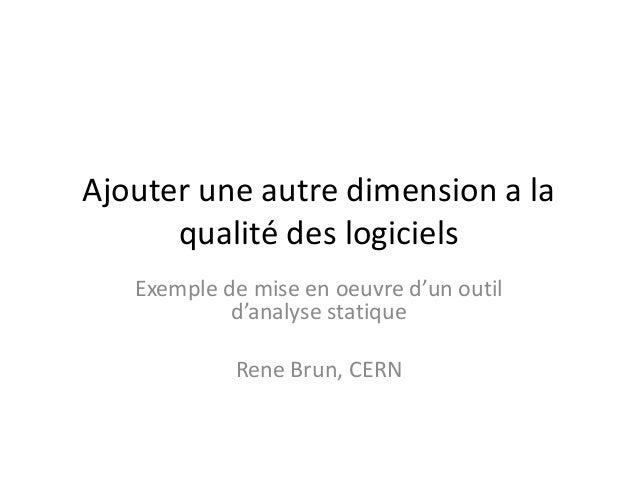 Ajouter une autre dimension a la  qualité des logiciels  Exemple de mise en oeuvre d'un outil  d'analyse statique  Rene Br...