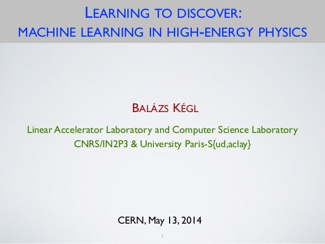 B. Kégl / AppStat@LAL Learning to discover LEARNING TO DISCOVER: MACHINE LEARNING IN HIGH-ENERGY PHYSICS Linear Accelerato...