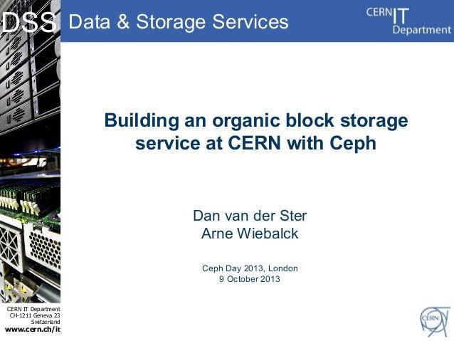 DSS  Data & Storage Services  Building an organic block storage service at CERN with Ceph  Dan van der Ster Arne Wiebalck ...