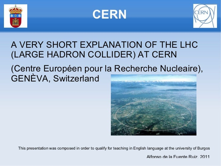 <ul>CERN </ul>A VERY SHORT EXPLANATION OF THE LHC (LARGE HADRON COLLIDER) AT CERN (Centre Européen pour la Recherche Nucle...