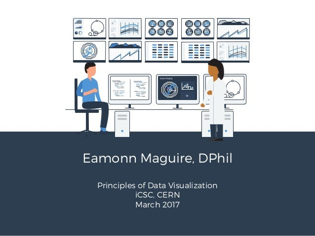 Eamonn Maguire, DPhil Principles of Data Visualization iCSC, CERN March 2017
