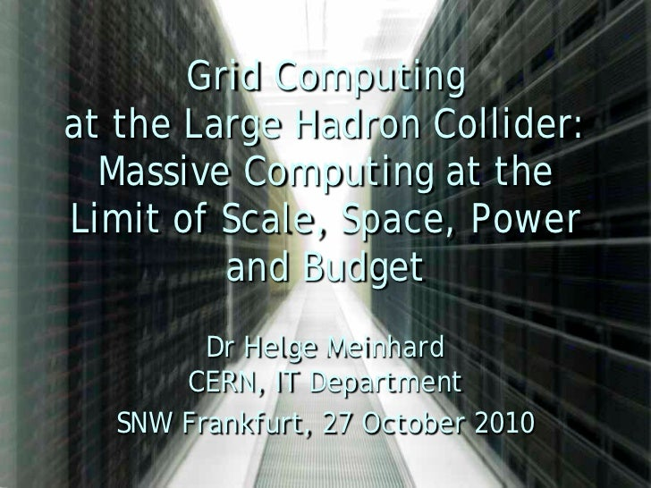 Grid Computingat the Large Hadron Collider:  Massive Computing at theLimit of Scale, Space, Power         and Budget      ...