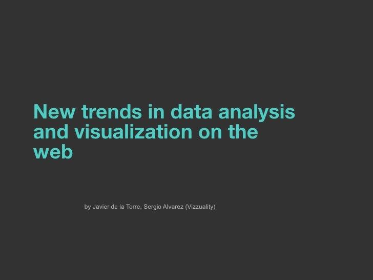 New trends in data analysisand visualization on theweb     by Javier de la Torre, Sergio Alvarez (Vizzuality)