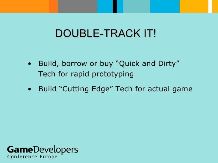 "DOUBLE-TRACK IT!  <ul><li>Build, borrow or buy ""Quick and Dirty"" Tech for rapid prototyping </li></ul><ul><li>Build ""Cutti..."