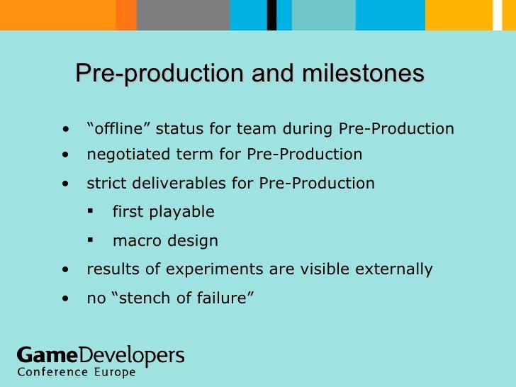 Pre-production and milestones   <ul><li>negotiated term for Pre-Production </li></ul><ul><li>strict deliverables for Pre-P...