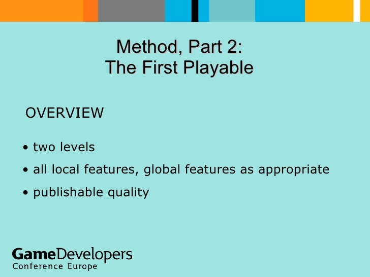 Method, Part 2:  The First Playable  OVERVIEW  <ul><li>two levels </li></ul><ul><li>all local features, global features as...
