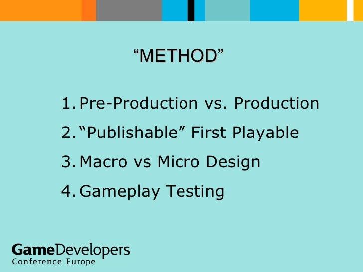 """ METHOD"" <ul><li>Pre-Production vs. Production </li></ul><ul><li>"" Publishable"" First Playable </li></ul><ul><li>Macro vs..."
