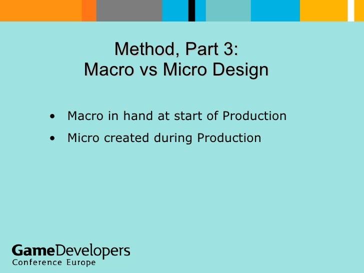 Method, Part 3:  Macro vs Micro Design  <ul><li>Macro in hand at start of Production </li></ul><ul><li>Micro created durin...