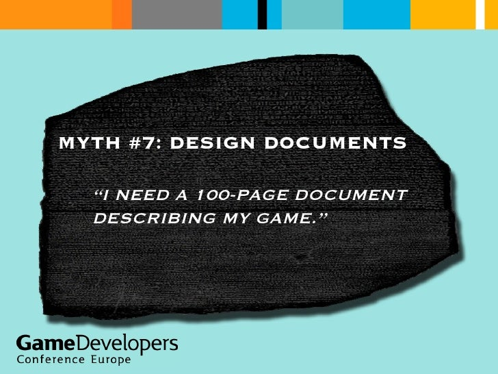 """MYTH #7: DESIGN DOCUMENTS """" I NEED A 100-PAGE DOCUMENT DESCRIBING MY GAME."""""""