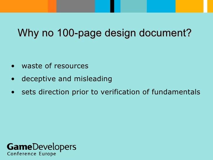 Why no 100-page design document?  <ul><li>waste of resources </li></ul><ul><li>deceptive and misleading </li></ul><ul><li>...