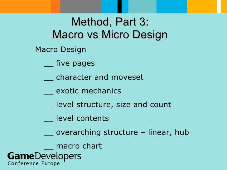 Method, Part 3:  Macro vs Micro Design  Macro Design __ five pages __ character and moveset __ exotic mechanics __ level s...