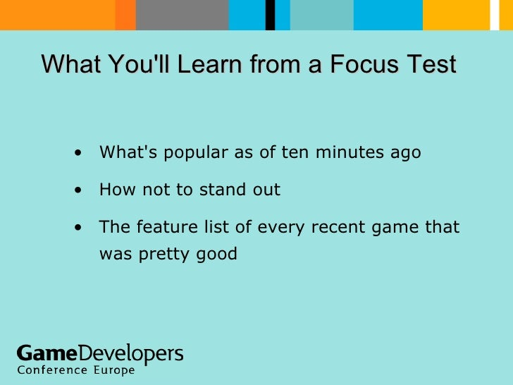 What You'll Learn from a Focus Test  <ul><li>What's popular as of ten minutes ago </li></ul><ul><li>How not to stand out <...
