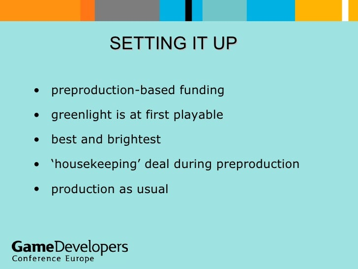 SETTING IT UP  <ul><li>preproduction-based funding </li></ul><ul><li>greenlight is at first playable </li></ul><ul><li>bes...