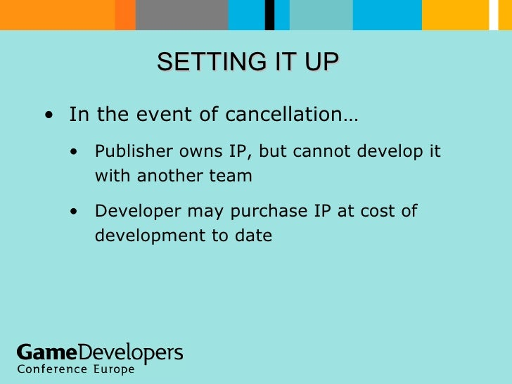 SETTING IT UP  <ul><li>In the event of cancellation… </li></ul><ul><ul><li>Publisher owns IP, but cannot develop it with a...