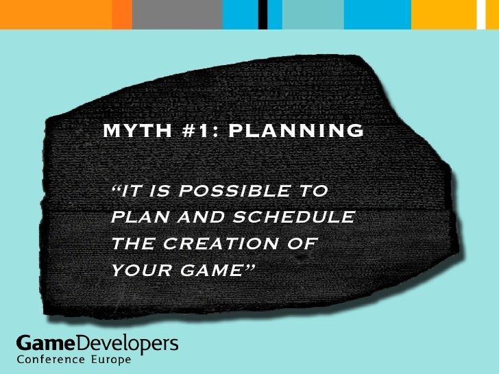 """MYTH #1: PLANNING """" IT IS POSSIBLE TO PLAN AND SCHEDULE THE CREATION OF YOUR GAME"""""""