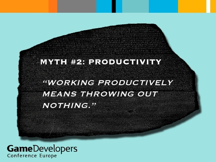 """MYTH #2: PRODUCTIVITY """" WORKING PRODUCTIVELY MEANS THROWING OUT NOTHING."""""""