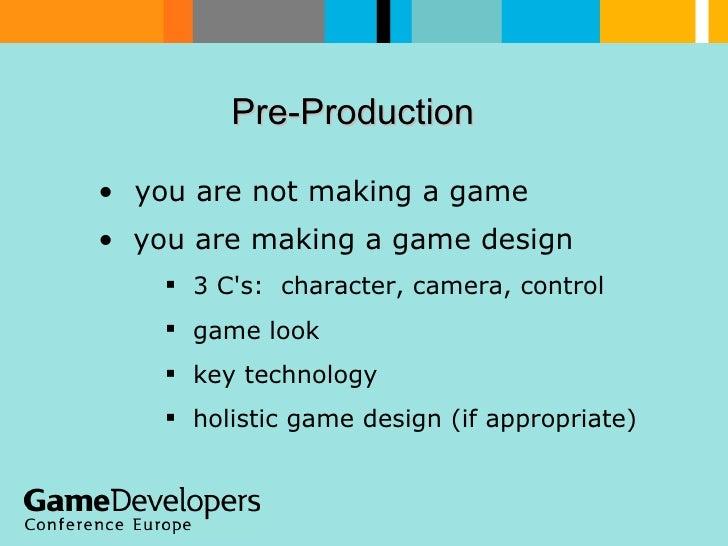 Pre-Production  <ul><li>you are not making a game </li></ul><ul><ul><ul><li>3 C's:  character, camera, control </li></ul><...