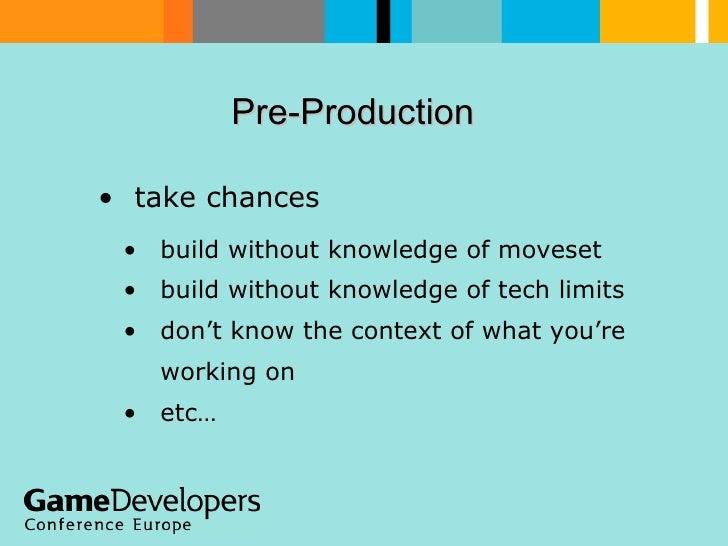 Pre-Production  <ul><li>take chances  </li></ul><ul><ul><li>build without knowledge of moveset </li></ul></ul><ul><ul><li>...