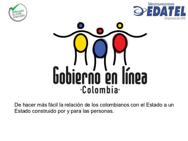 De hacer más fácil la relación de los colombianos con el Estado a unEstado construido por y para las personas.
