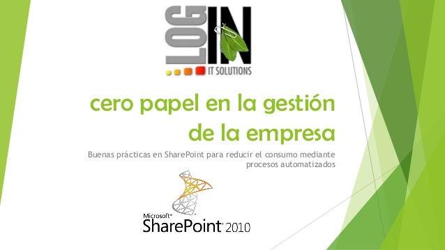 cero papel en la gestión de la empresa Buenas prácticas en SharePoint para reducir el consumo mediante procesos automatiza...
