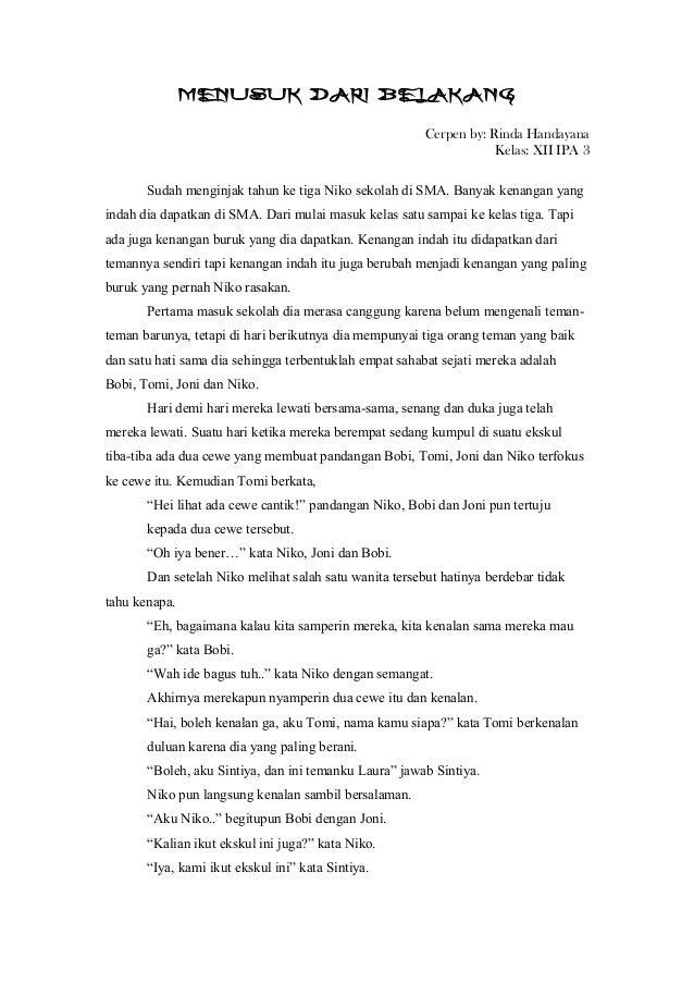 MENUSUK DARI BELAKANGCerpen by: Rinda HandayanaKelas: XII IPA 3Sudah menginjak tahun ke tiga Niko sekolah di SMA. Banyak k...