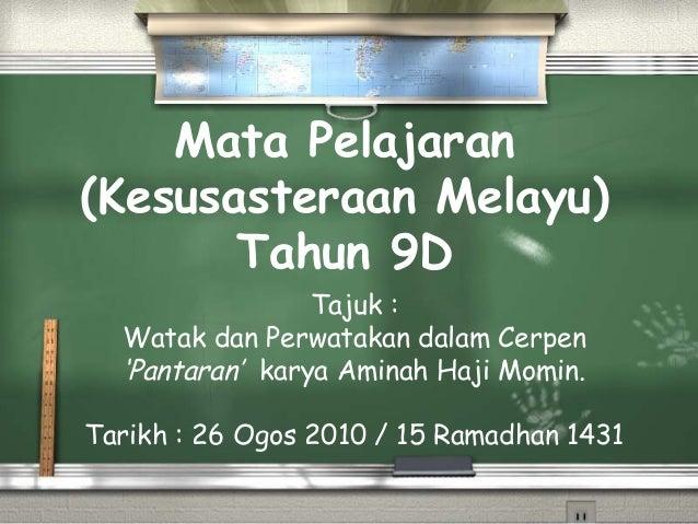 Mata Pelajaran (Kesusasteraan Melayu) Tahun 9D Tajuk : Watak dan Perwatakan dalam Cerpen 'Pantaran' karya Aminah Haji Momi...