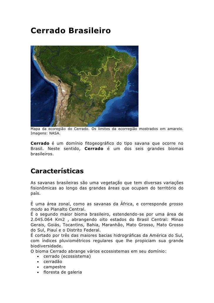 Cerrado Brasileiro     Mapa da ecoregião do Cerrado. Os limites da ecorregião mostrados em amarelo. Imagens: NASA.  Cerrad...