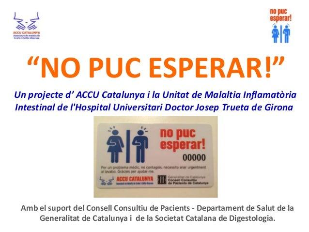 """""""NO PUC ESPERAR!"""" Un projecte d' ACCU Catalunya i la Unitat de Malaltia Inflamatòria Intestinal de l'Hospital Universitari..."""